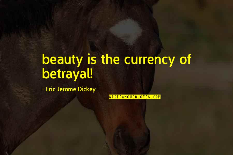 Dickey's Quotes By Eric Jerome Dickey: beauty is the currency of betrayal!