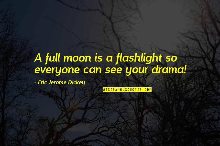 Dickey's Quotes By Eric Jerome Dickey: A full moon is a flashlight so everyone