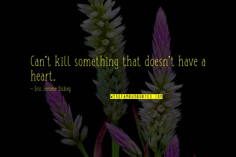 Dickey's Quotes By Eric Jerome Dickey: Can't kill something that doesn't have a heart.