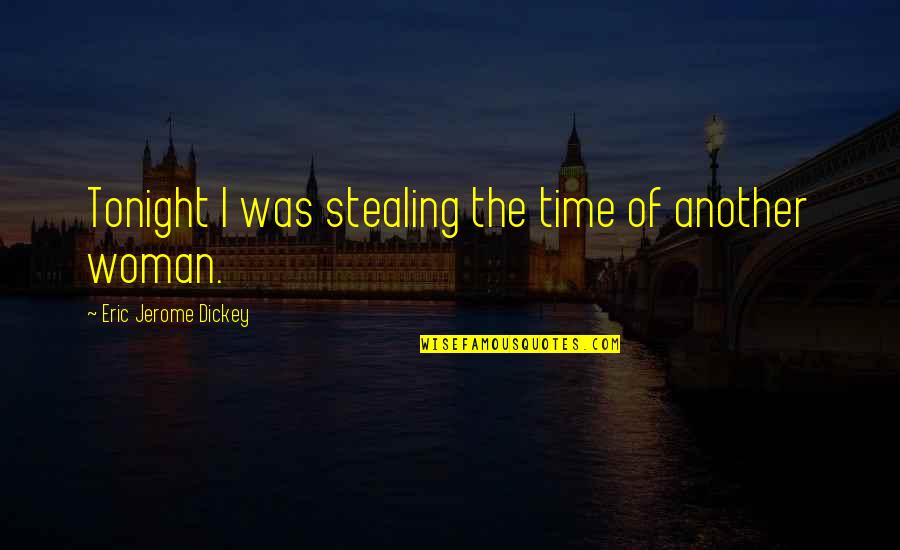 Dickey's Quotes By Eric Jerome Dickey: Tonight I was stealing the time of another