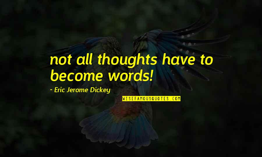 Dickey's Quotes By Eric Jerome Dickey: not all thoughts have to become words!