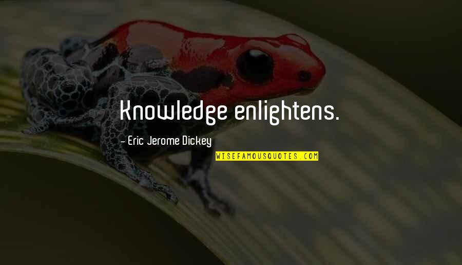 Dickey's Quotes By Eric Jerome Dickey: Knowledge enlightens.