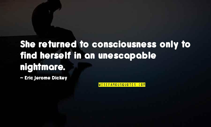 Dickey's Quotes By Eric Jerome Dickey: She returned to consciousness only to find herself
