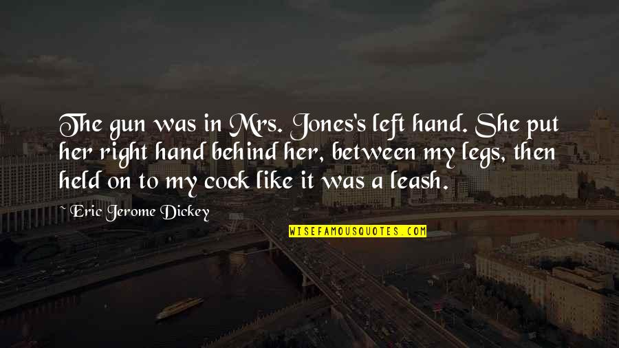 Dickey's Quotes By Eric Jerome Dickey: The gun was in Mrs. Jones's left hand.