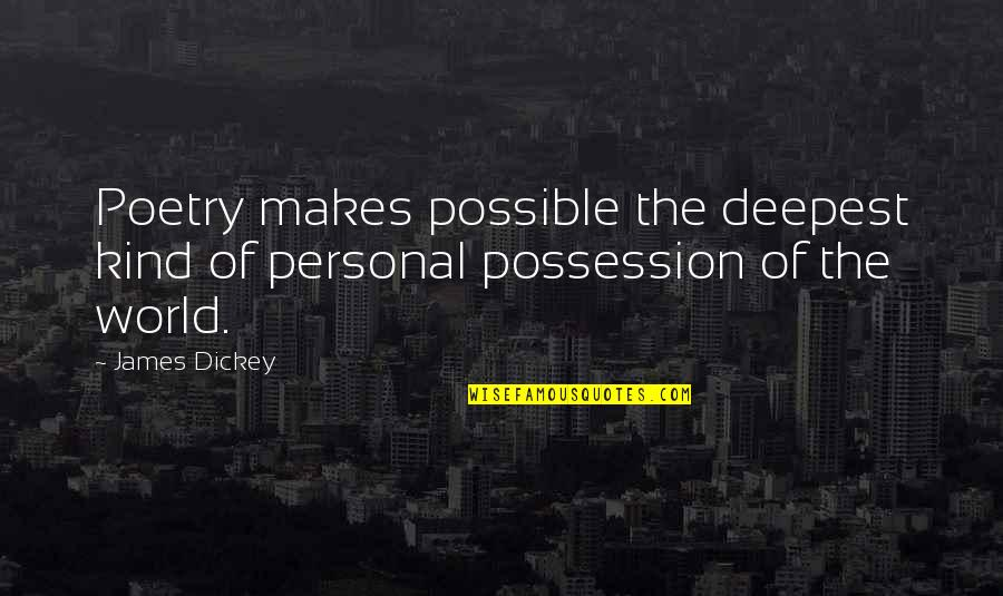 Dickey's Quotes By James Dickey: Poetry makes possible the deepest kind of personal
