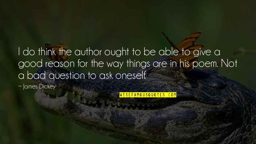 Dickey's Quotes By James Dickey: I do think the author ought to be