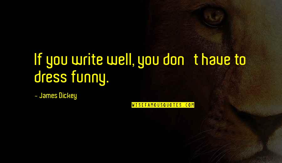 Dickey's Quotes By James Dickey: If you write well, you don't have to