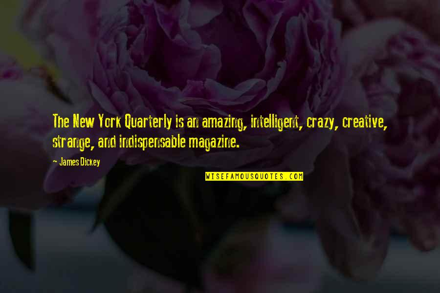 Dickey's Quotes By James Dickey: The New York Quarterly is an amazing, intelligent,