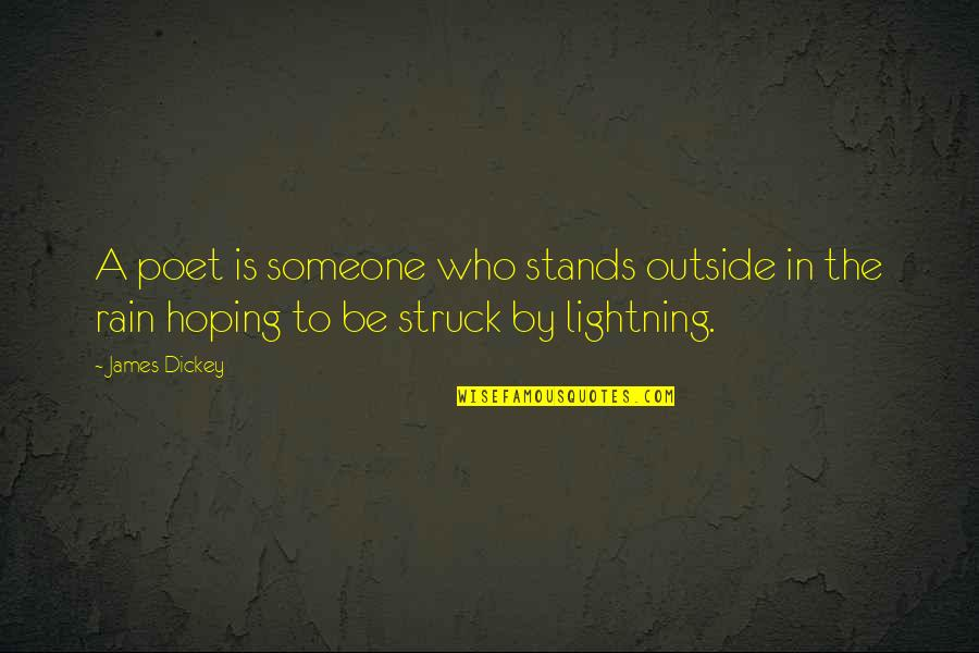 Dickey's Quotes By James Dickey: A poet is someone who stands outside in