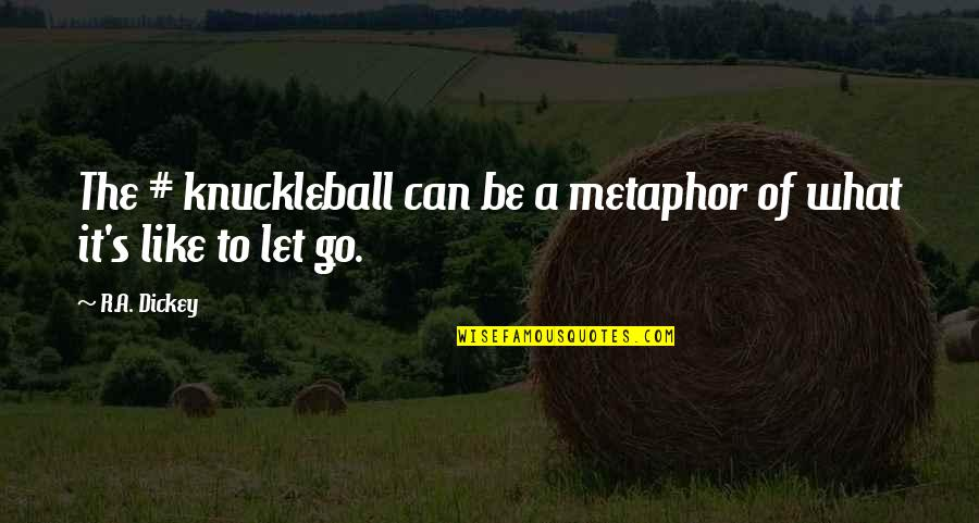 Dickey's Quotes By R.A. Dickey: The # knuckleball can be a metaphor of