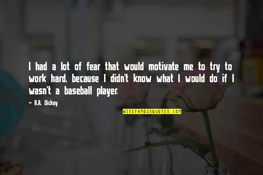 Dickey's Quotes By R.A. Dickey: I had a lot of fear that would