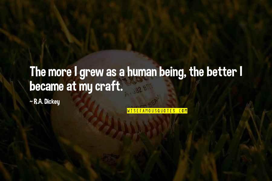 Dickey's Quotes By R.A. Dickey: The more I grew as a human being,