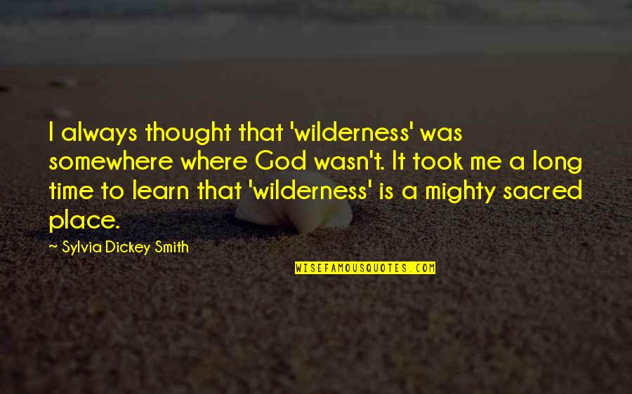 Dickey's Quotes By Sylvia Dickey Smith: I always thought that 'wilderness' was somewhere where