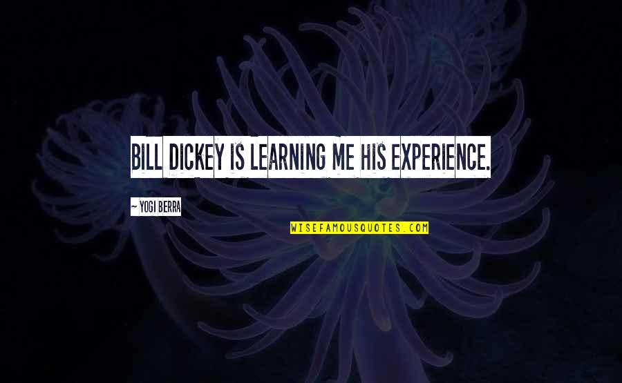 Dickey's Quotes By Yogi Berra: Bill Dickey is learning me his experience.