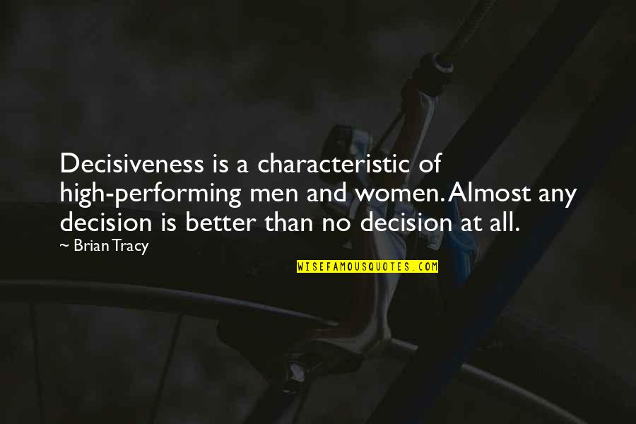 Dickheads Quotes By Brian Tracy: Decisiveness is a characteristic of high-performing men and