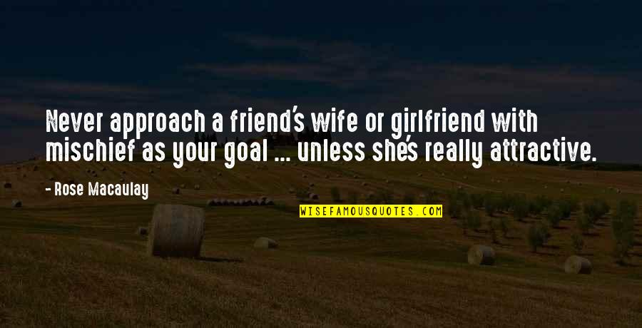 Dickheads Quotes By Rose Macaulay: Never approach a friend's wife or girlfriend with