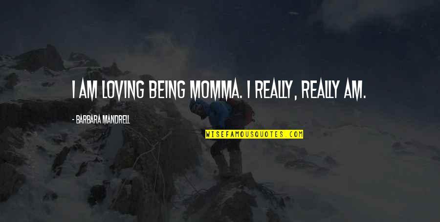 Dicky Fox Quotes By Barbara Mandrell: I am loving being Momma. I really, really