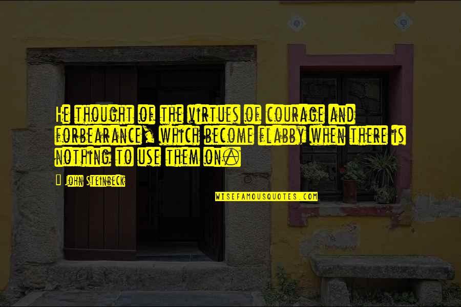 Dicky Fox Quotes By John Steinbeck: He thought of the virtues of courage and