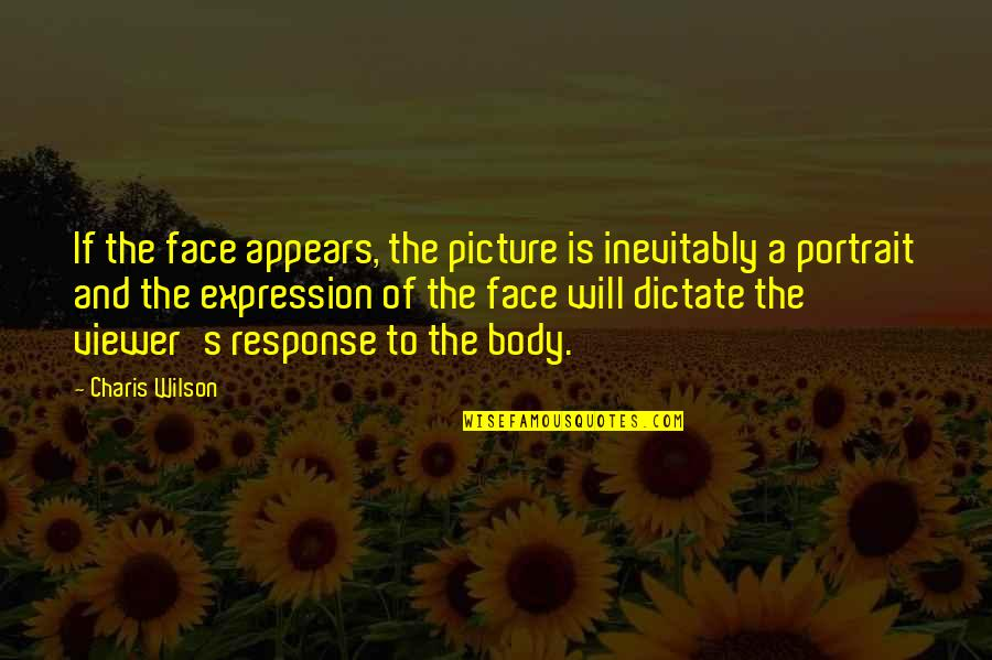 Dictate Quotes By Charis Wilson: If the face appears, the picture is inevitably