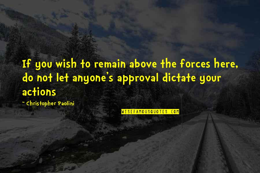 Dictate Quotes By Christopher Paolini: If you wish to remain above the forces