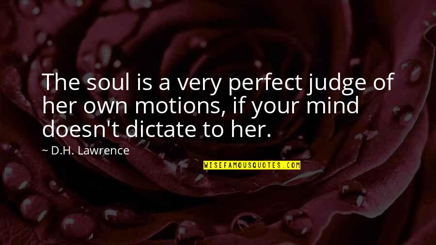Dictate Quotes By D.H. Lawrence: The soul is a very perfect judge of