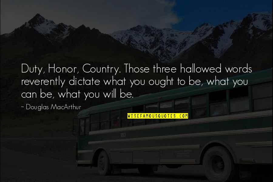 Dictate Quotes By Douglas MacArthur: Duty, Honor, Country. Those three hallowed words reverently