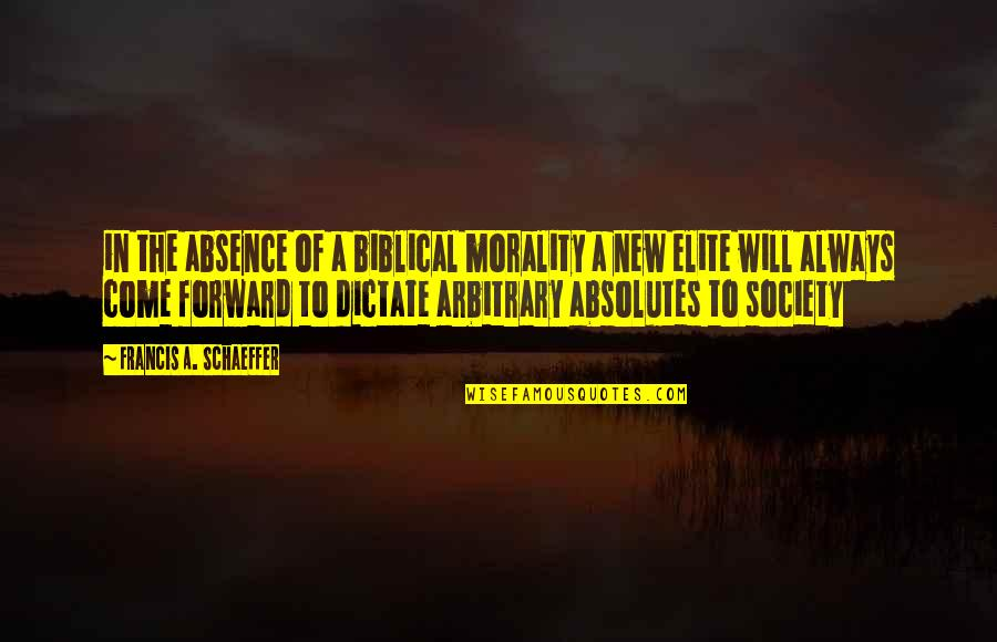 Dictate Quotes By Francis A. Schaeffer: in the absence of a biblical morality a
