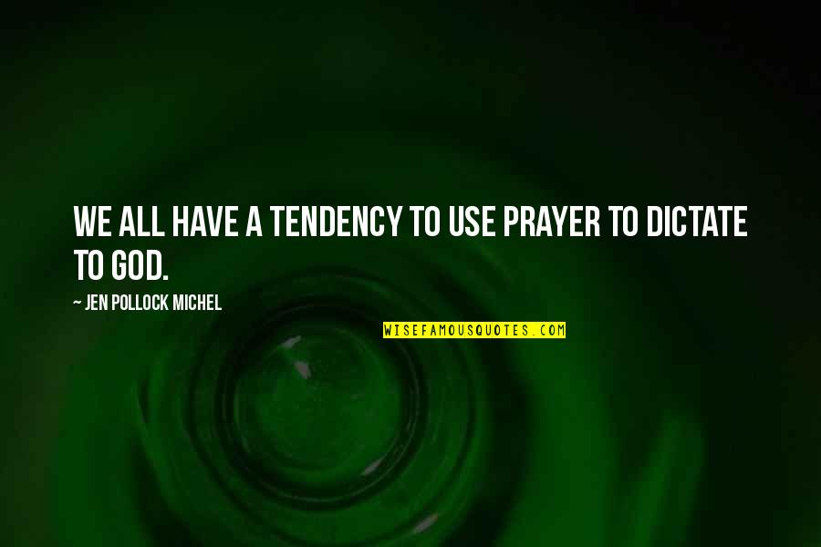 Dictate Quotes By Jen Pollock Michel: We all have a tendency to use prayer