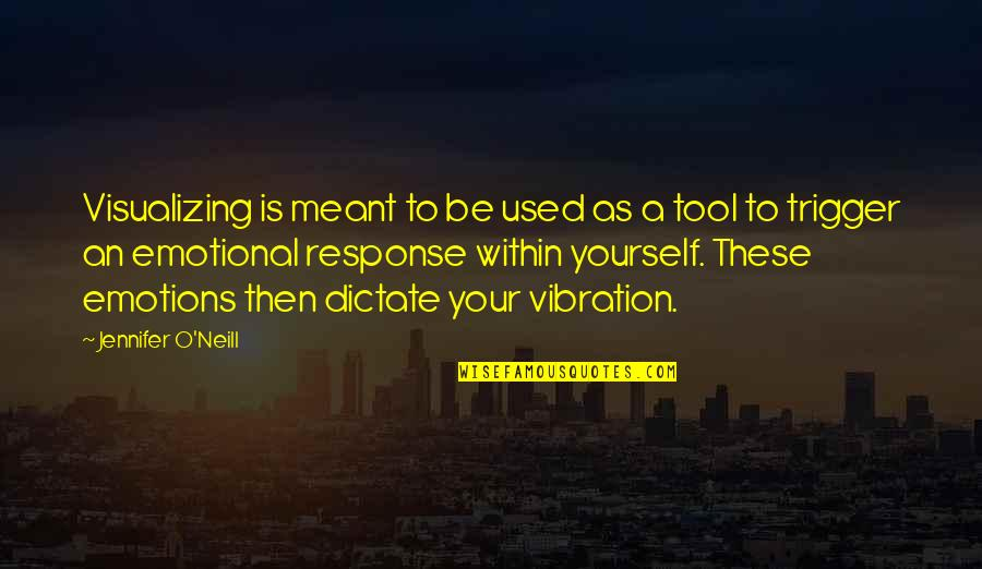 Dictate Quotes By Jennifer O'Neill: Visualizing is meant to be used as a