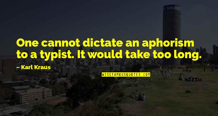 Dictate Quotes By Karl Kraus: One cannot dictate an aphorism to a typist.