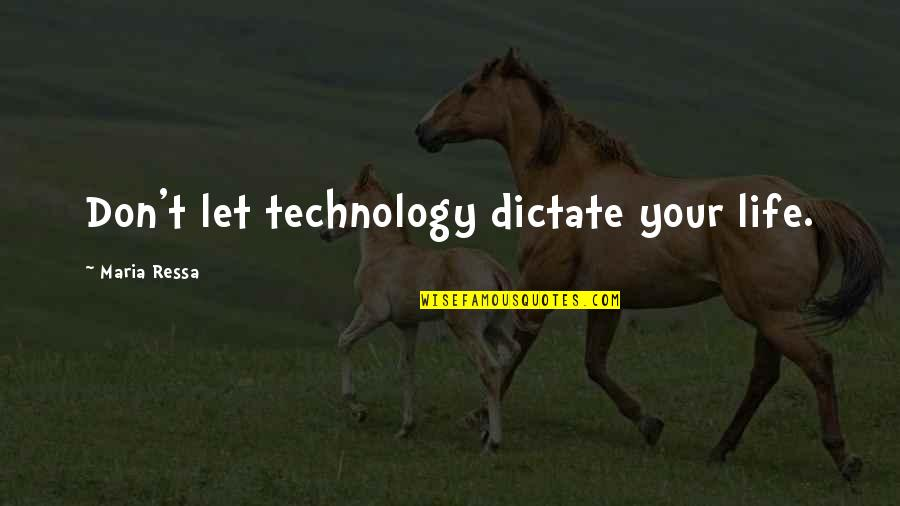 Dictate Quotes By Maria Ressa: Don't let technology dictate your life.