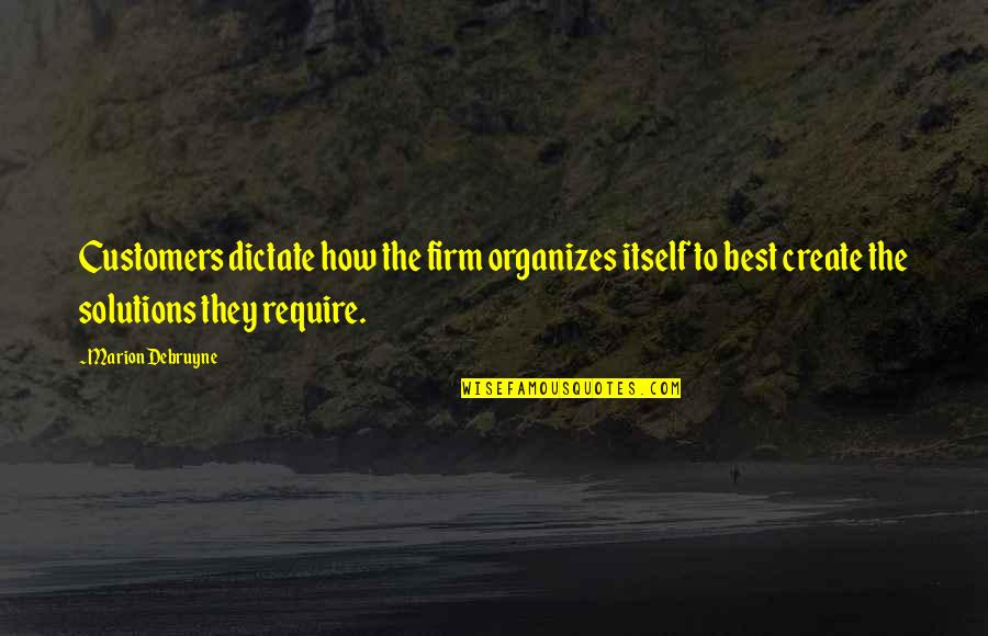 Dictate Quotes By Marion Debruyne: Customers dictate how the firm organizes itself to