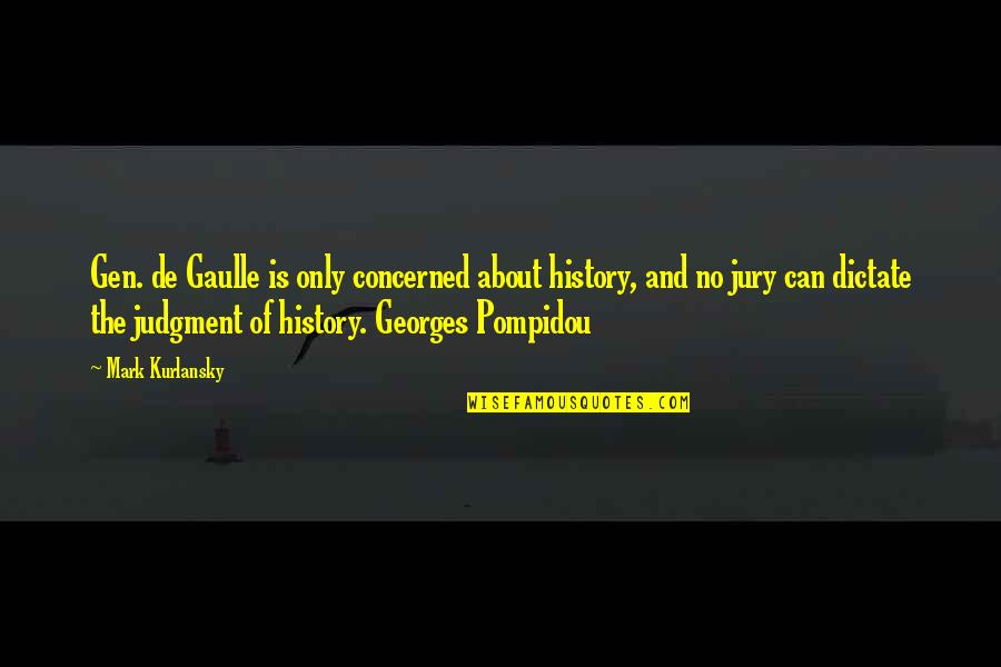 Dictate Quotes By Mark Kurlansky: Gen. de Gaulle is only concerned about history,