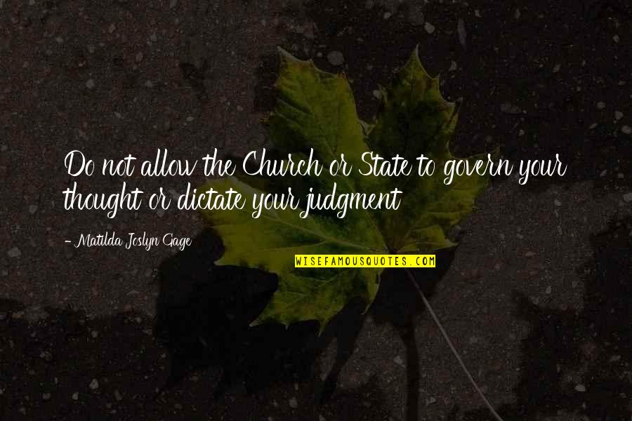 Dictate Quotes By Matilda Joslyn Gage: Do not allow the Church or State to