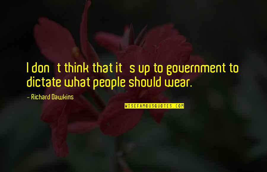 Dictate Quotes By Richard Dawkins: I don't think that it's up to government