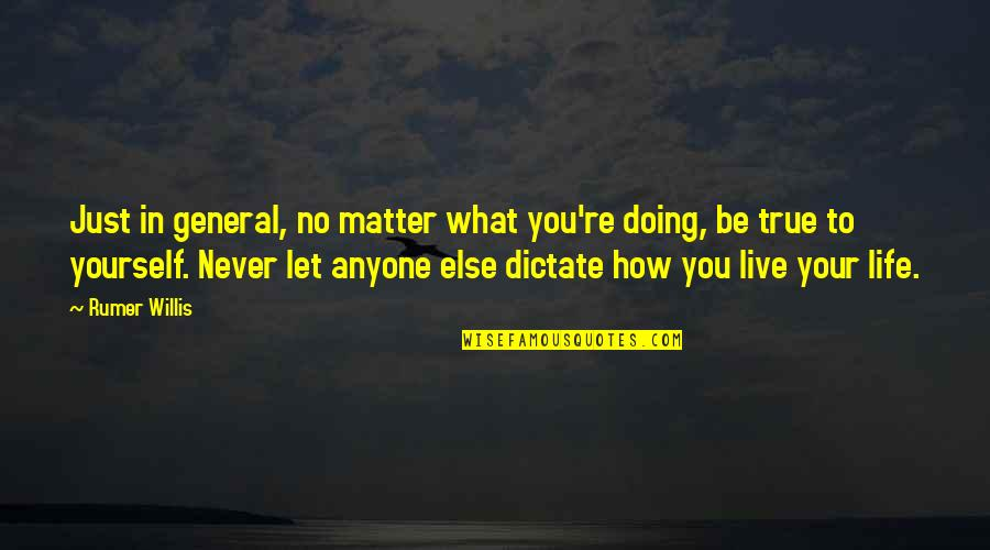 Dictate Quotes By Rumer Willis: Just in general, no matter what you're doing,