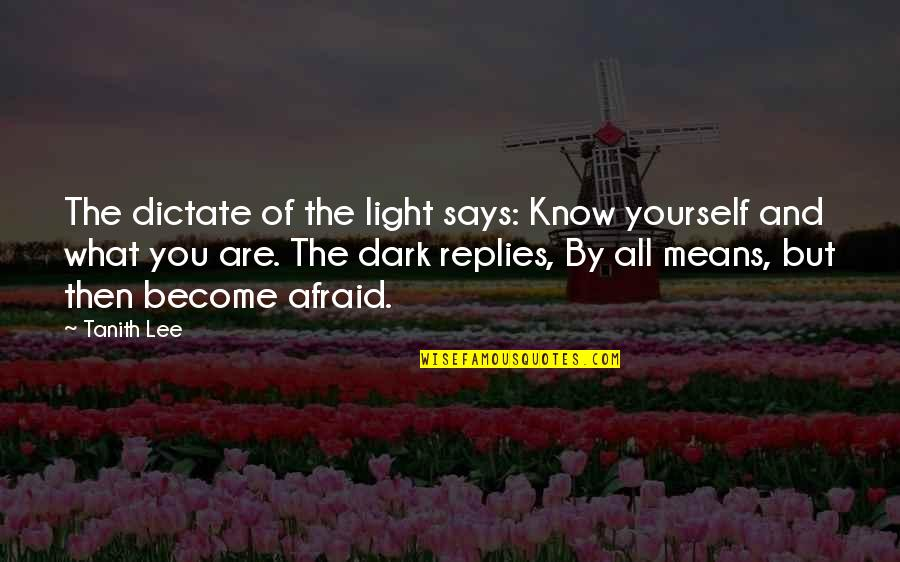 Dictate Quotes By Tanith Lee: The dictate of the light says: Know yourself