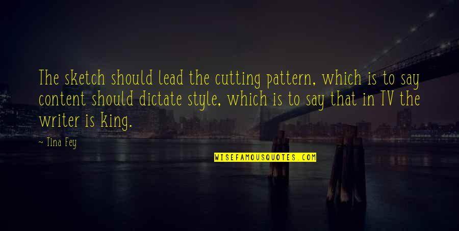 Dictate Quotes By Tina Fey: The sketch should lead the cutting pattern, which