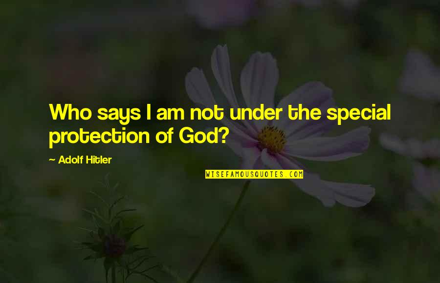 Dictator Quotes By Adolf Hitler: Who says I am not under the special