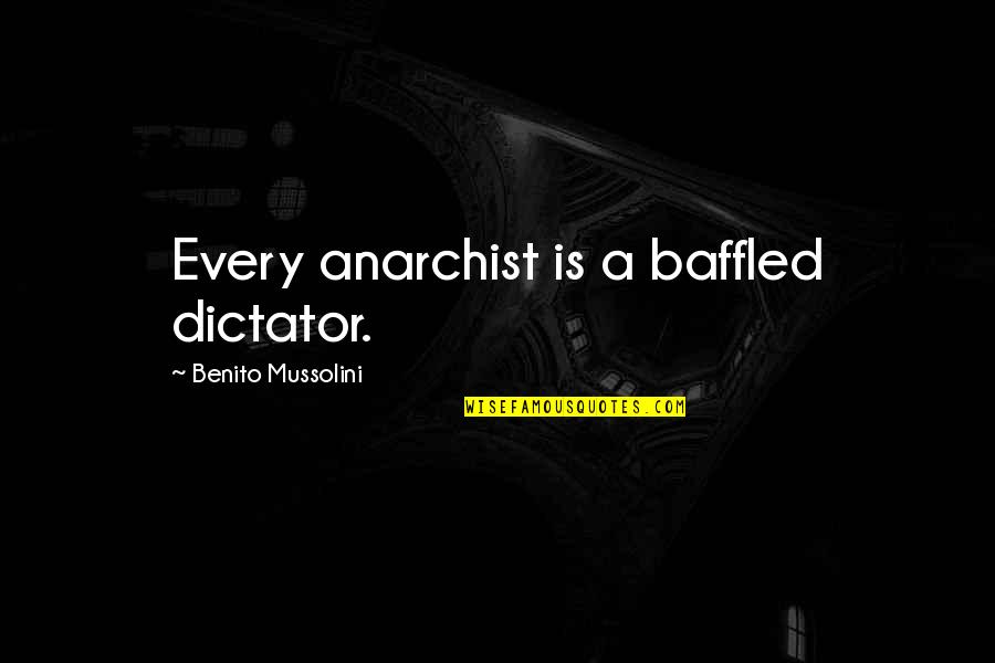 Dictator Quotes By Benito Mussolini: Every anarchist is a baffled dictator.