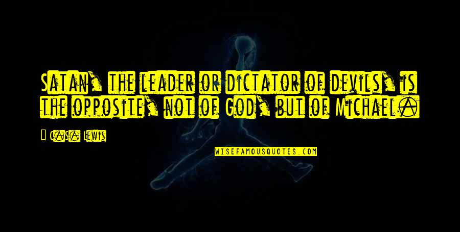 Dictator Quotes By C.S. Lewis: Satan, the leader or dictator of devils, is