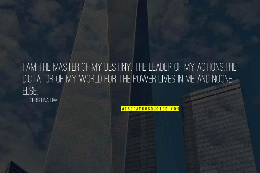 Dictator Quotes By Christina OW: I am the master of my destiny, the
