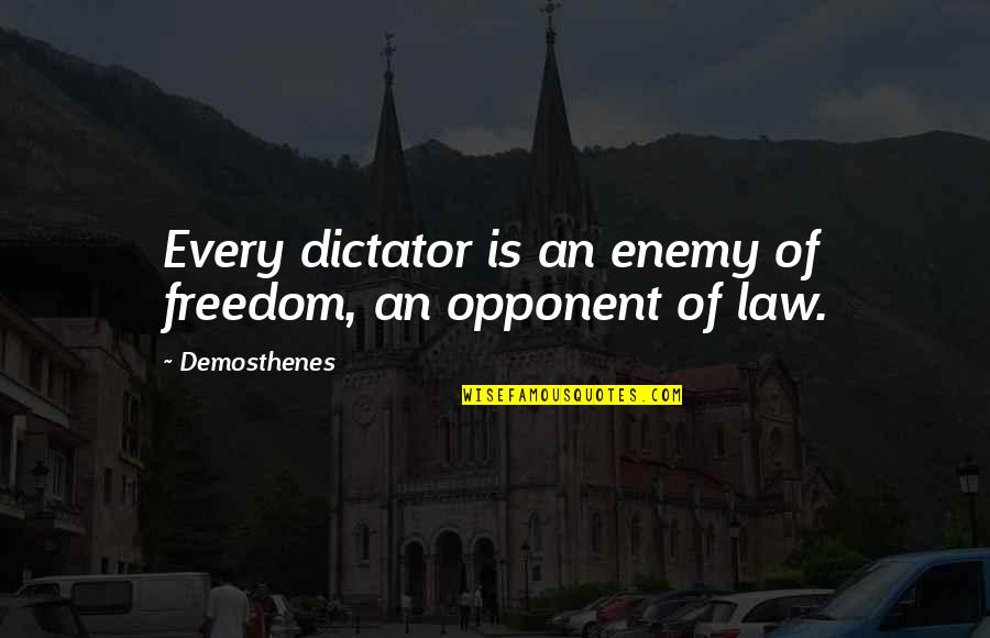 Dictator Quotes By Demosthenes: Every dictator is an enemy of freedom, an