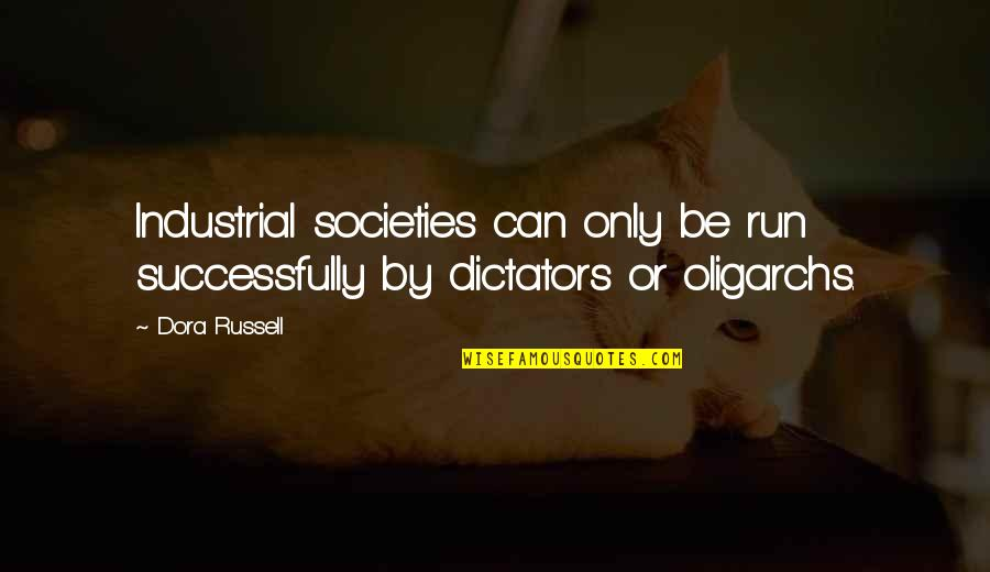 Dictator Quotes By Dora Russell: Industrial societies can only be run successfully by