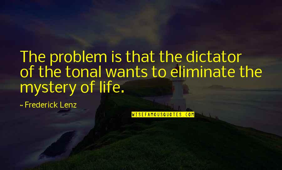 Dictator Quotes By Frederick Lenz: The problem is that the dictator of the