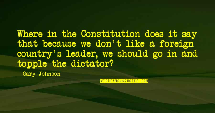 Dictator Quotes By Gary Johnson: Where in the Constitution does it say that