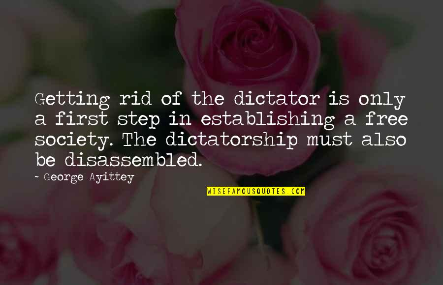 Dictator Quotes By George Ayittey: Getting rid of the dictator is only a