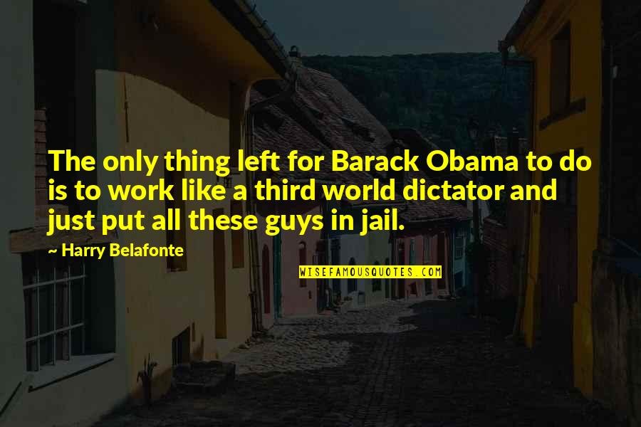 Dictator Quotes By Harry Belafonte: The only thing left for Barack Obama to