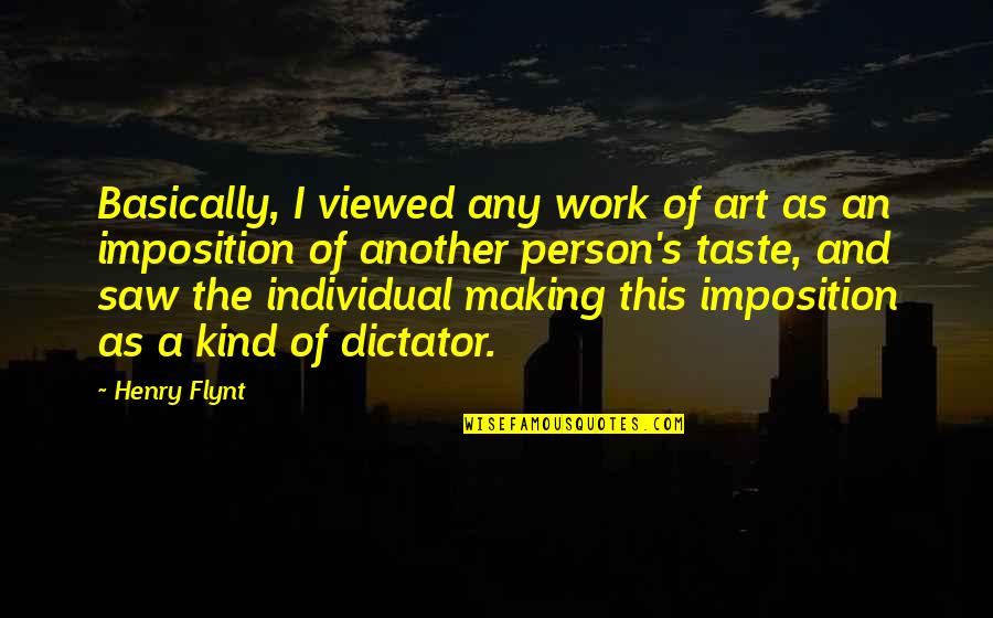 Dictator Quotes By Henry Flynt: Basically, I viewed any work of art as