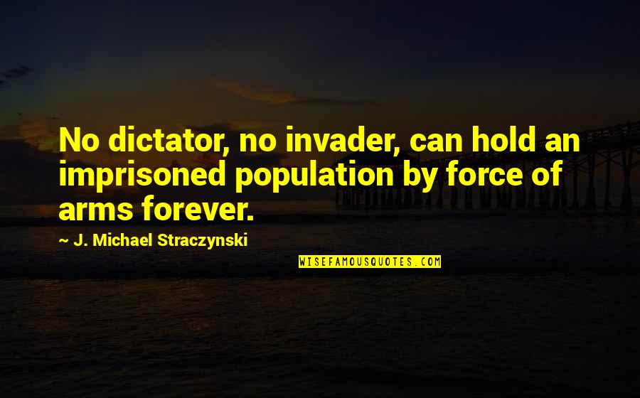Dictator Quotes By J. Michael Straczynski: No dictator, no invader, can hold an imprisoned